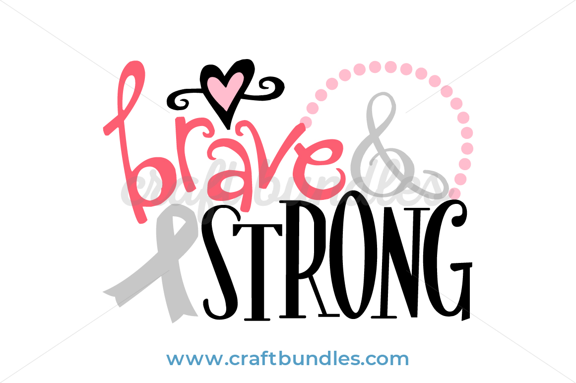 Brave And Strong Svg Cut File Craftbundles
