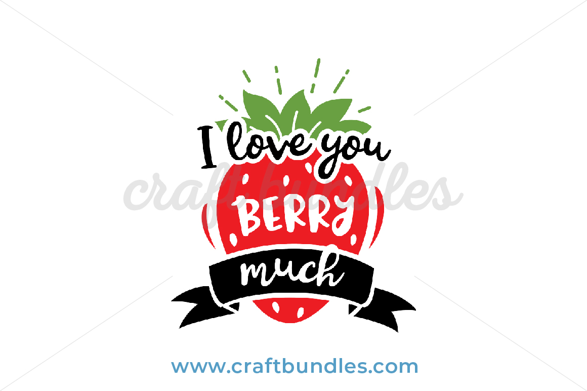 Love You Berry Much Svg Cut File Craftbundles