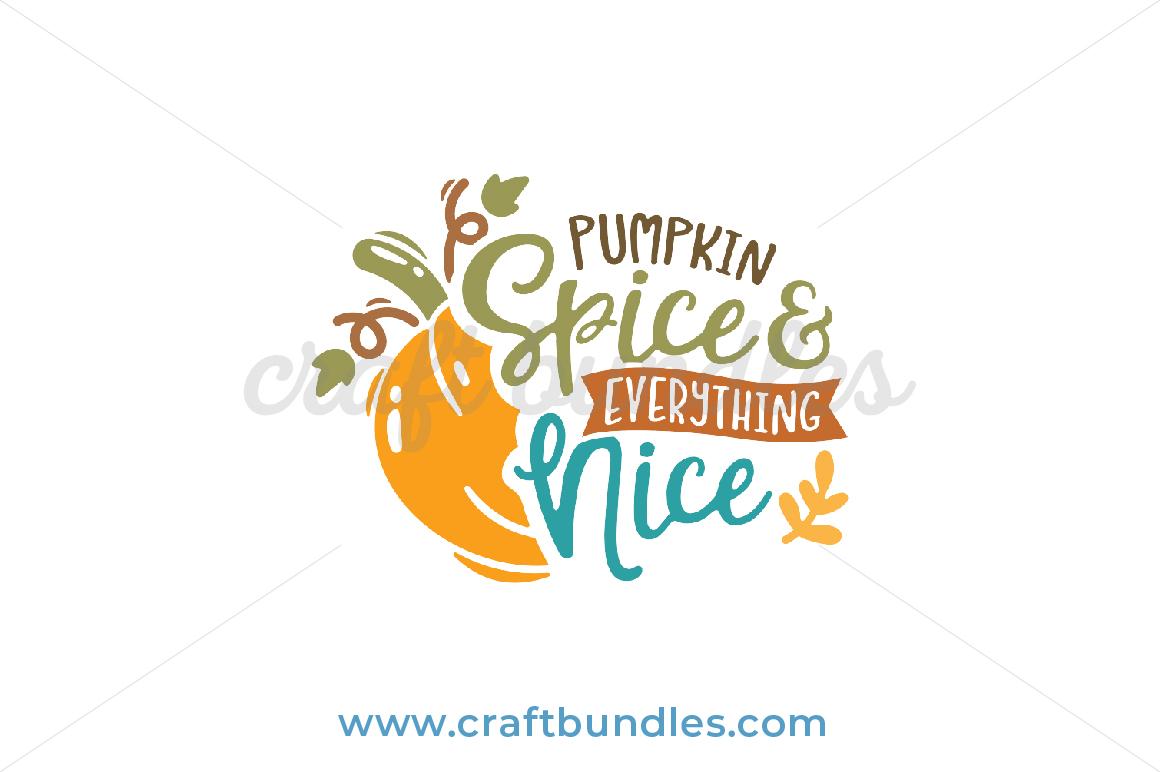 Pumpkin Spice Everything Nice Svg Cut File Craftbundles