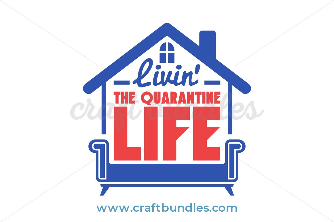 Quarantine Cricut Cut files, Clipart Livin/' the quarantine life svg